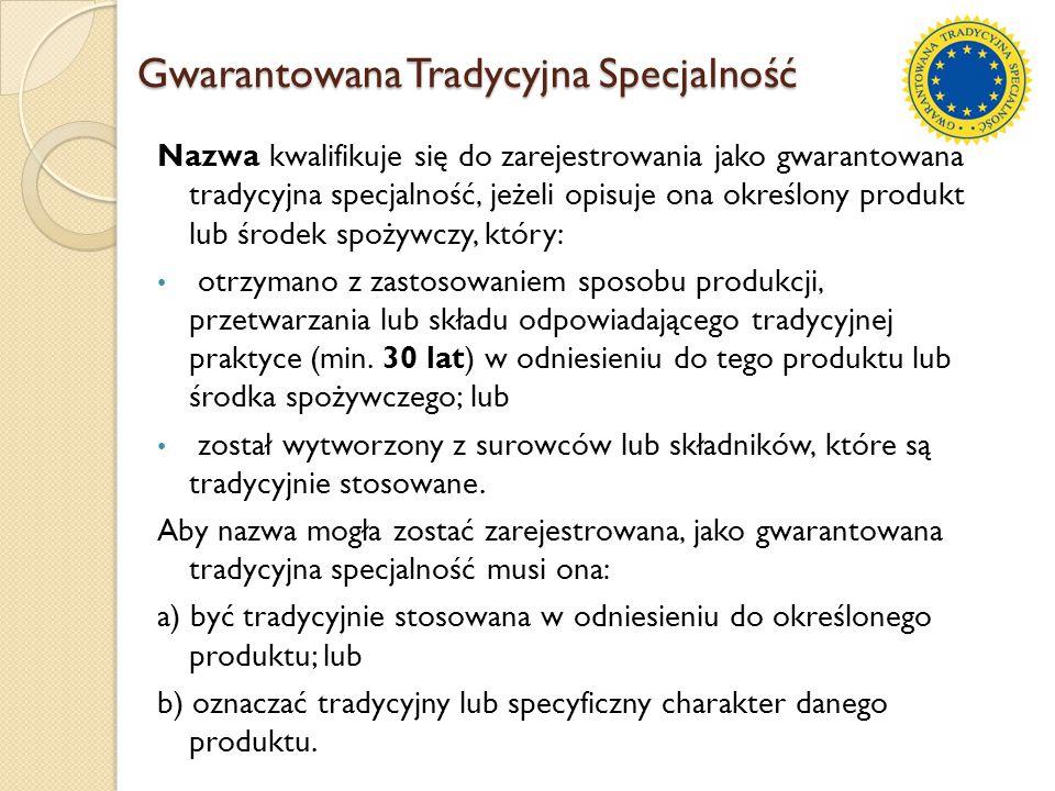 Gwarantowana Tradycyjna Specjalność Nazwa kwalifikuje się do zarejestrowania jako gwarantowana tradycyjna specjalność, jeżeli opisuje ona określony pr