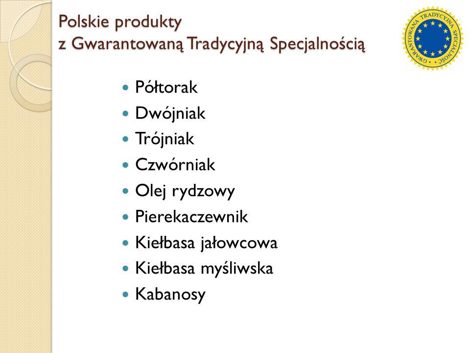 Polskie produkty z Gwarantowaną Tradycyjną Specjalnością Półtorak Dwójniak Trójniak Czwórniak Olej rydzowy Pierekaczewnik Kiełbasa jałowcowa Kiełbasa