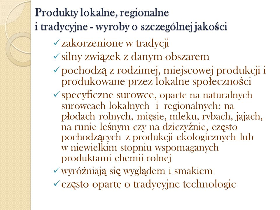 Produkty lokalne, regionalne i tradycyjne - wyroby o szczególnej jako ś ci zakorzenione w tradycji silny zwi ą zek z danym obszarem pochodz ą z rodzim