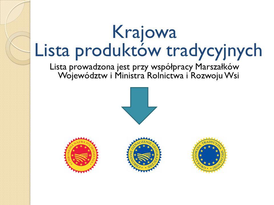 Krajowa Lista produktów tradycyjnych Lista prowadzona jest przy współpracy Marszałków Województw i Ministra Rolnictwa i Rozwoju Wsi