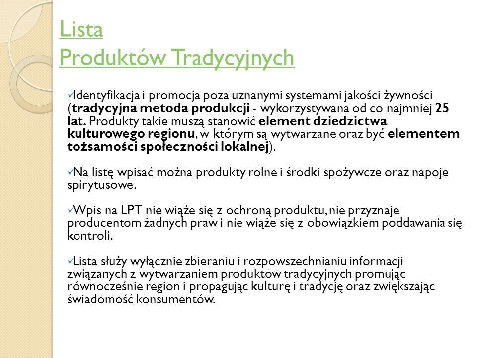 Lista Produktów Tradycyjnych Identyfikacja i promocja poza uznanymi systemami jakości żywności (tradycyjna metoda produkcji - wykorzystywana od co naj
