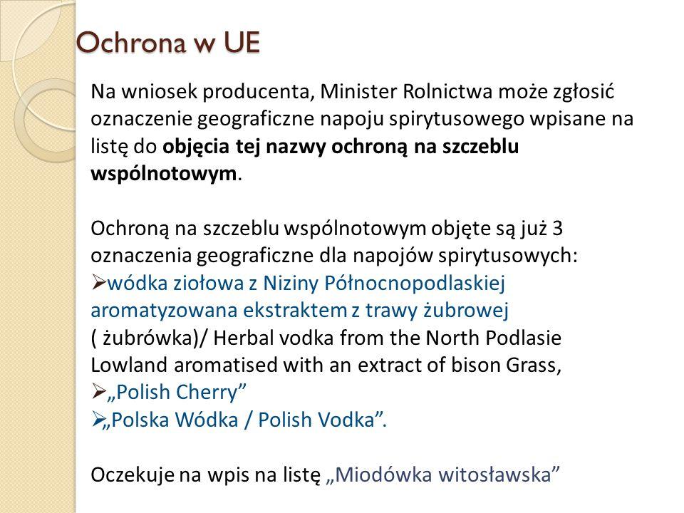 Ochrona w UE Na wniosek producenta, Minister Rolnictwa może zgłosić oznaczenie geograficzne napoju spirytusowego wpisane na listę do objęcia tej nazwy