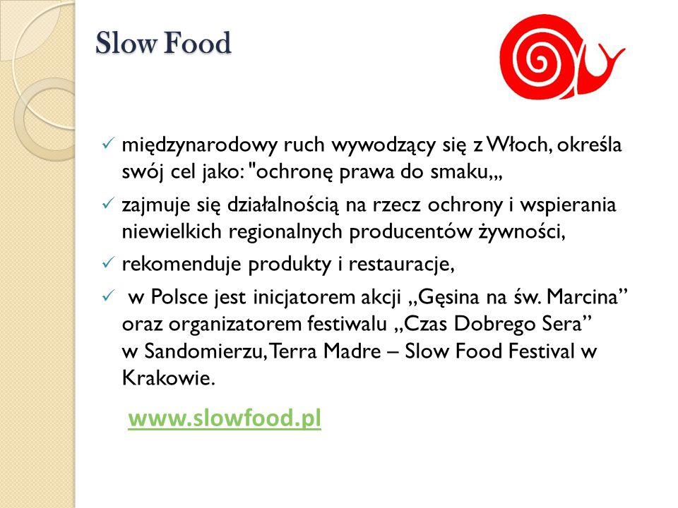 """Slow Food międzynarodowy ruch wywodzący się z Włoch, określa swój cel jako: ochronę prawa do smaku"""", zajmuje się działalnością na rzecz ochrony i wspierania niewielkich regionalnych producentów żywności, rekomenduje produkty i restauracje, w Polsce jest inicjatorem akcji """"Gęsina na św."""