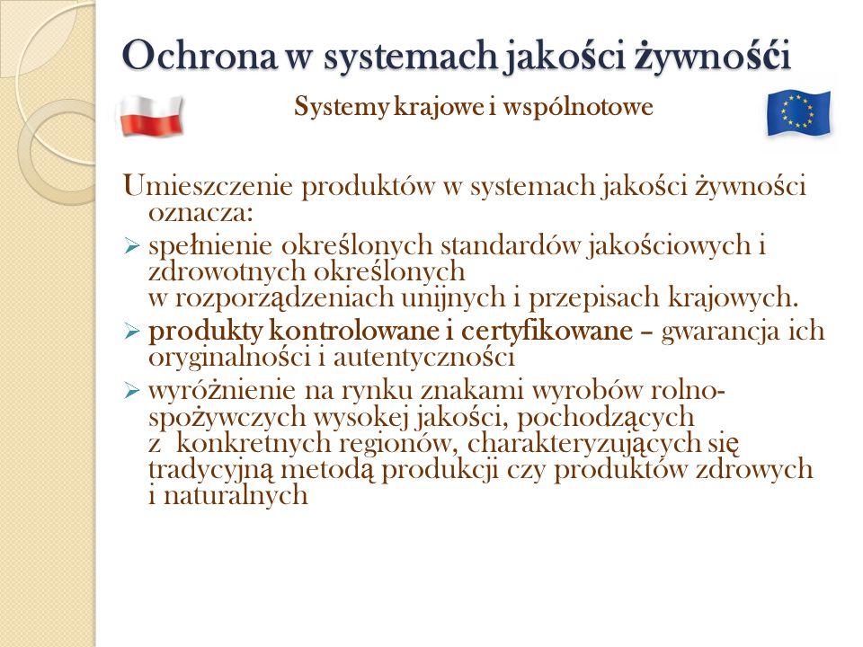 Ochrona w systemach jako ś ci ż ywno ść i Systemy krajowe i wspólnotowe Umieszczenie produktów w systemach jako ś ci ż ywno ś ci oznacza:  spe ł nien