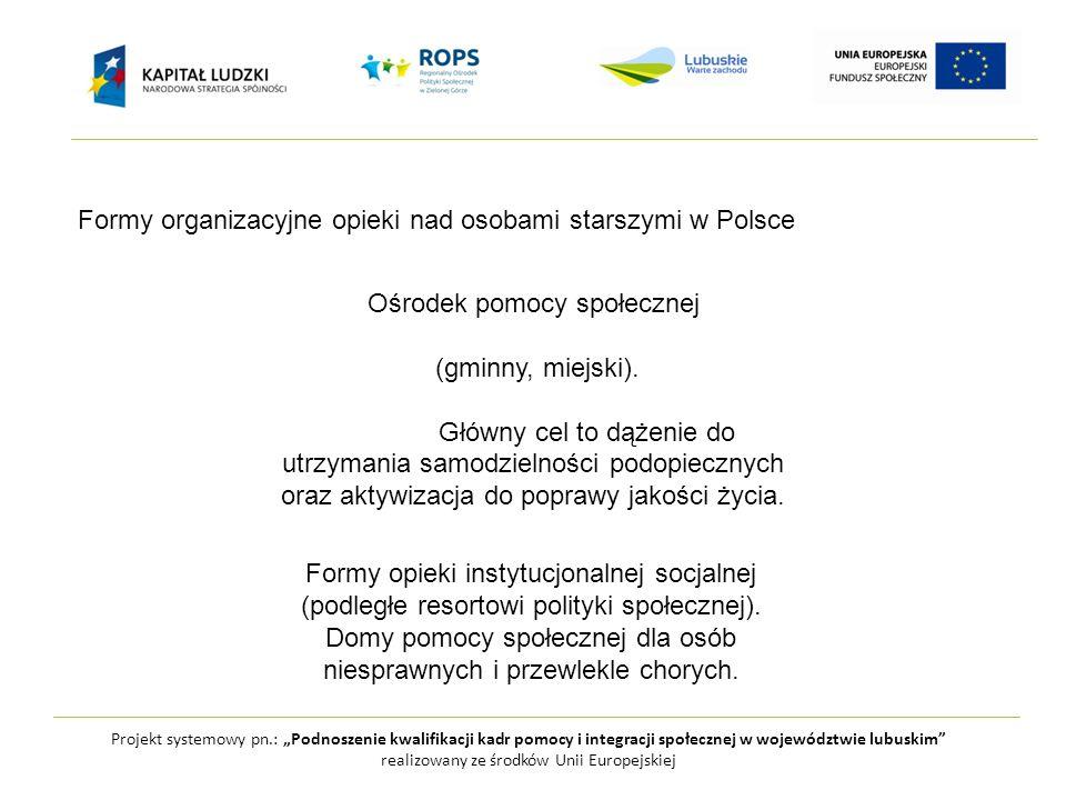 realizowany ze środków Unii Europejskiej Formy organizacyjne opieki nad osobami starszymi w Polsce Ośrodek pomocy społecznej (gminny, miejski). Główny