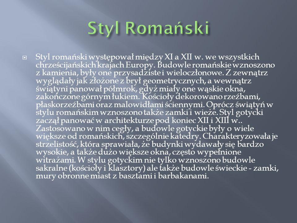  Styl romański występował między XI a XII w. we wszystkich chrześcijańskich krajach Europy. Budowle romańskie wznoszono z kamienia, były one przysadz