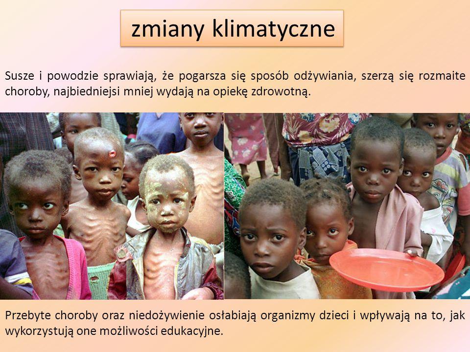 zmiany klimatyczne Przebyte choroby oraz niedożywienie osłabiają organizmy dzieci i wpływają na to, jak wykorzystują one możliwości edukacyjne.