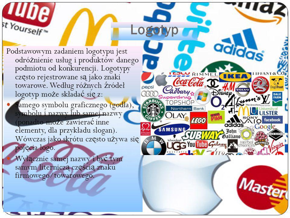 Logotyp Podstawowym zadaniem logotypu jest odró ż nienie usług i produktów danego podmiotu od konkurencji. Logotypy cz ę sto rejestrowane s ą jako zna