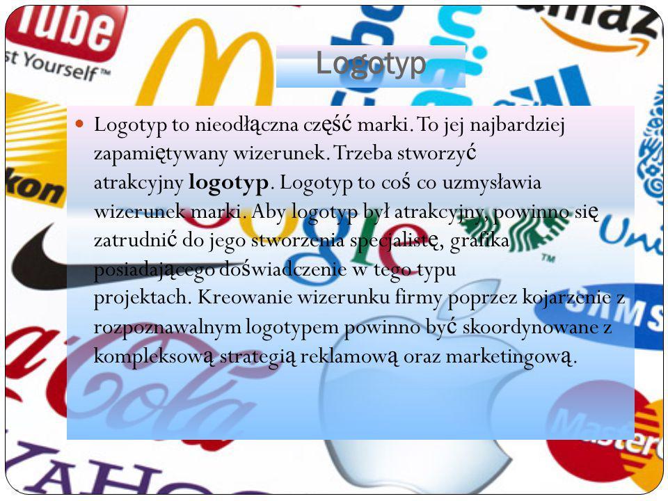 Logotyp Logotyp to nieodł ą czna cz ęść marki. To jej najbardziej zapami ę tywany wizerunek. Trzeba stworzy ć atrakcyjny logotyp. Logotyp to co ś co u