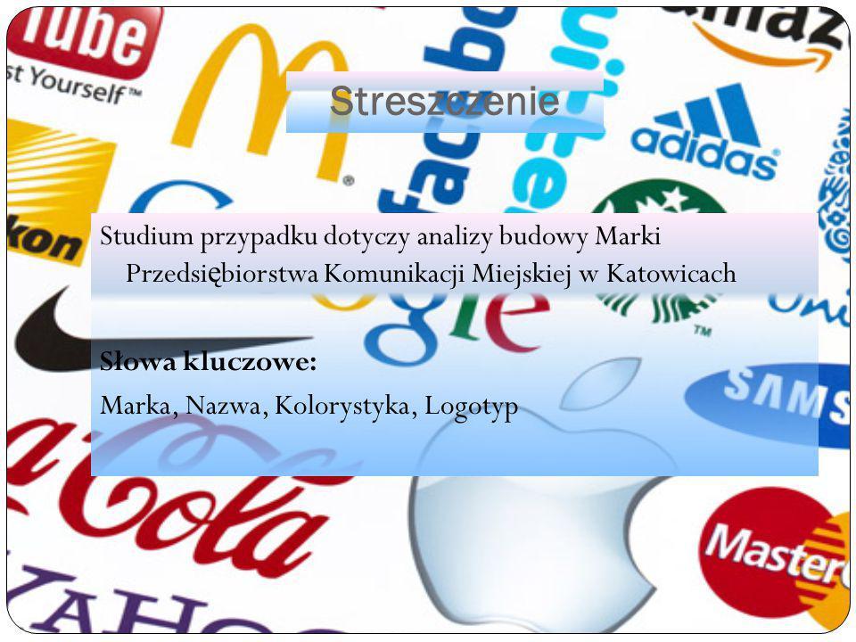 Streszczenie Studium przypadku dotyczy analizy budowy Marki Przedsi ę biorstwa Komunikacji Miejskiej w Katowicach Słowa kluczowe: Marka, Nazwa, Kolory