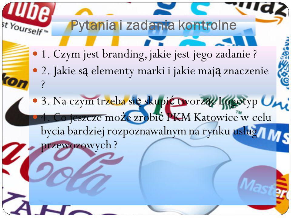 Pytania i zadania kontrolne 1. Czym jest branding, jakie jest jego zadanie ? 2. Jakie s ą elementy marki i jakie maj ą znaczenie ? 3. Na czym trzeba s