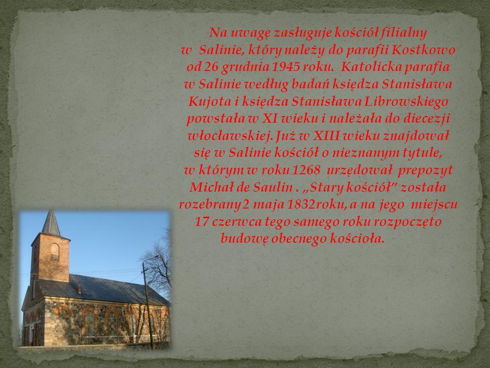 Na uwagę zasługuje kościół filialny w Salinie, który należy do parafii Kostkowo od 26 grudnia 1945 roku.