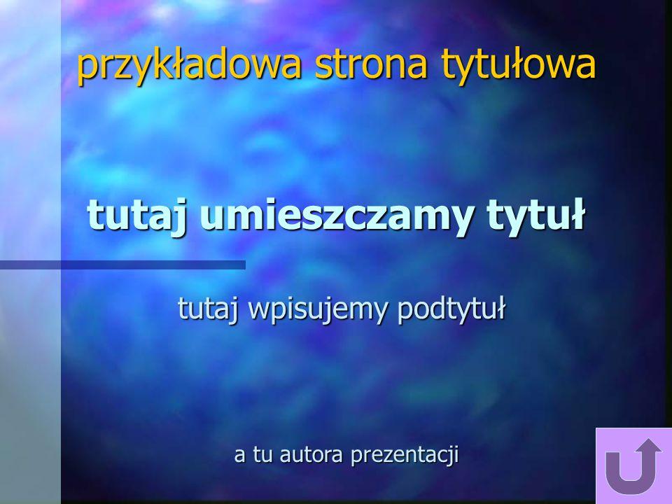 tutaj umieszczamy tytuł tutaj wpisujemy podtytuł przykładowa strona tytułowa a tu autora prezentacji