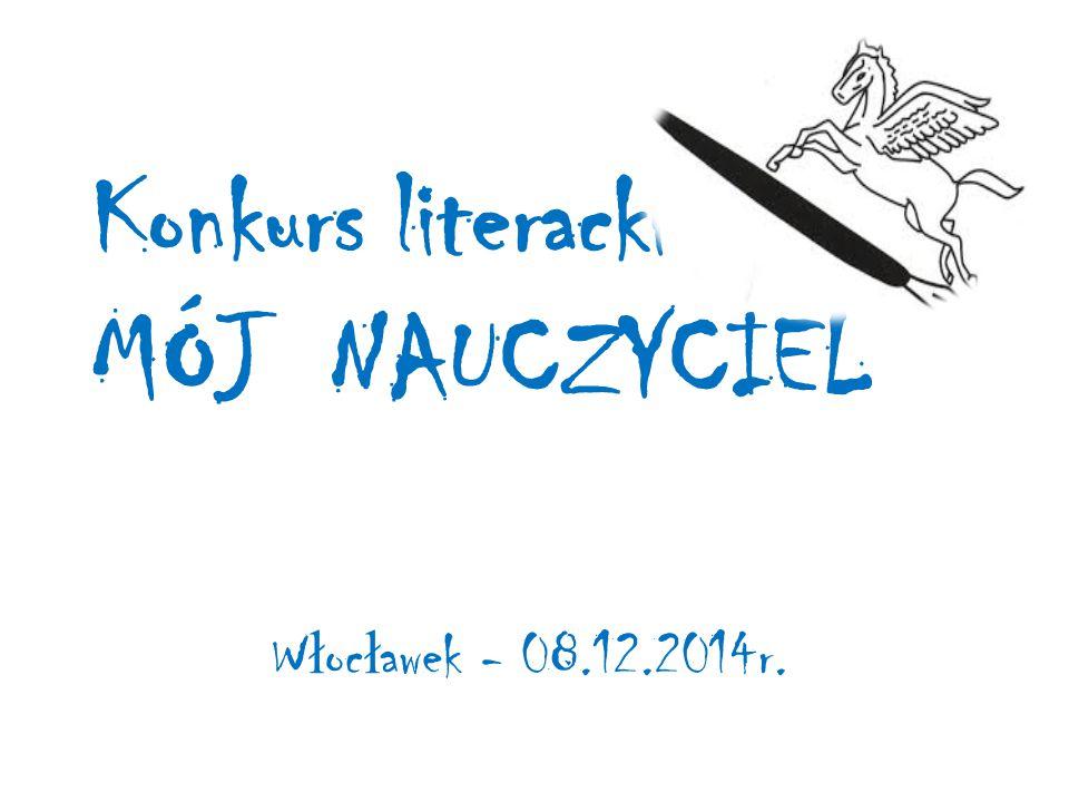 Konkurs literacki MÓJ NAUCZYCIEL W ł oc ł awek - 08.12.2014r.