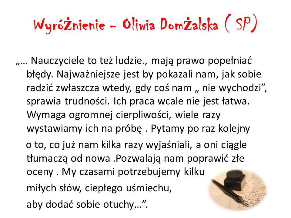 """Wyró ż nienie - Oliwia Dom ż alska ( SP) """"… Nauczyciele to też ludzie., mają prawo popełniać błędy."""