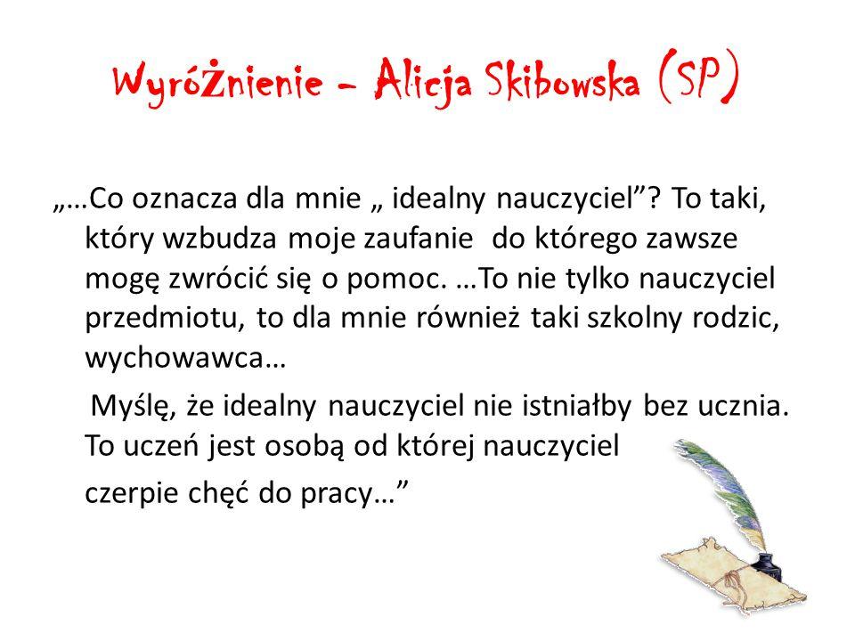 """Wyró ż nienie - Alicja Skibowska (SP) """"…Co oznacza dla mnie """" idealny nauczyciel ."""