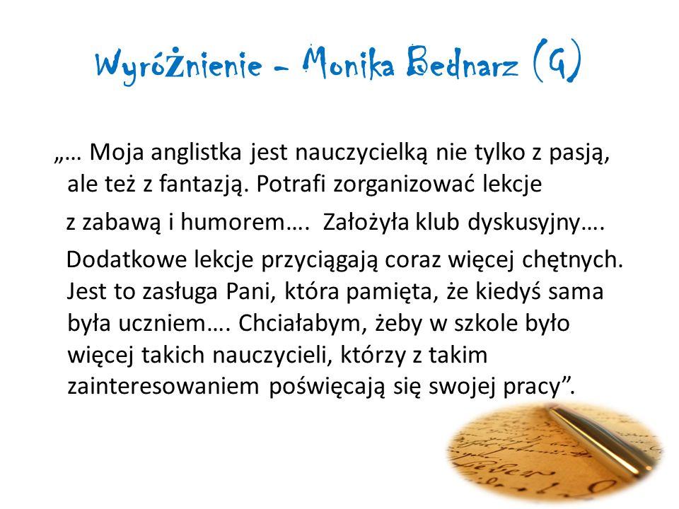"""Wyró ż nienie - Monika Bednarz (G) """"… Moja anglistka jest nauczycielką nie tylko z pasją, ale też z fantazją."""
