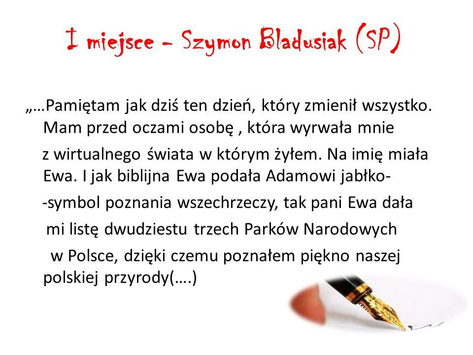"""I miejsce - Szymon Bladusiak (SP) """"…Pamiętam jak dziś ten dzień, który zmienił wszystko."""