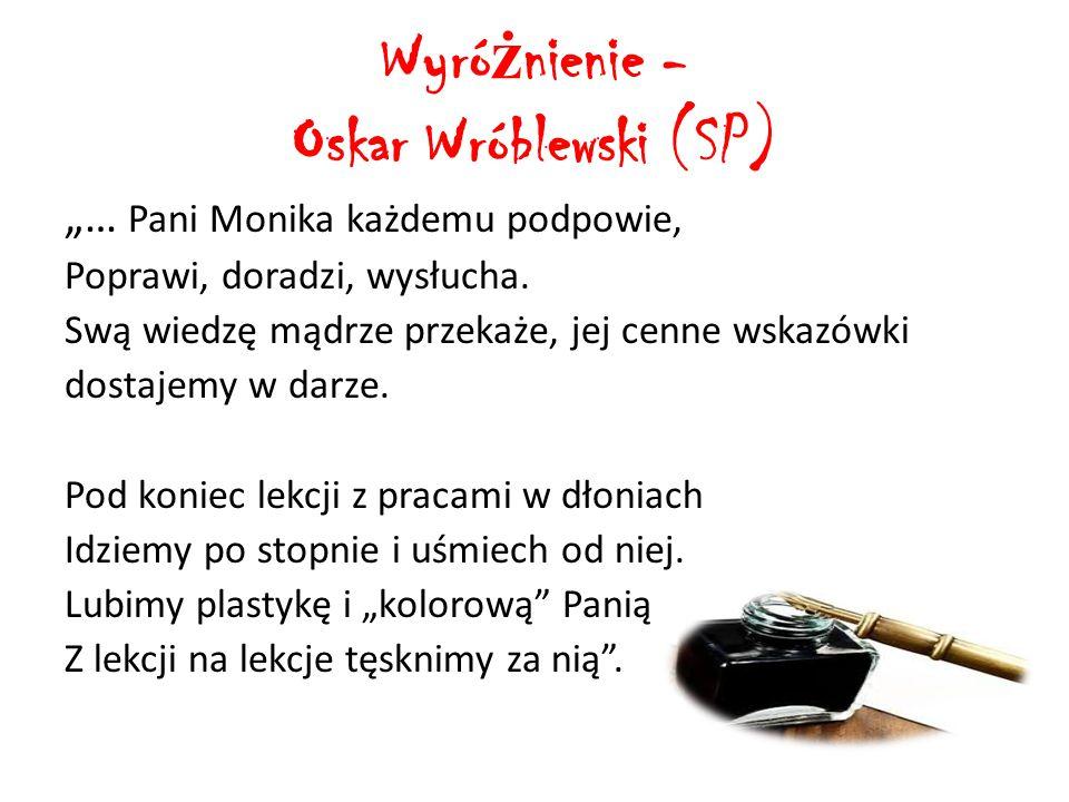 """Wyró ż nienie - Oskar Wróblewski (SP) """"… Pani Monika każdemu podpowie, Poprawi, doradzi, wysłucha."""