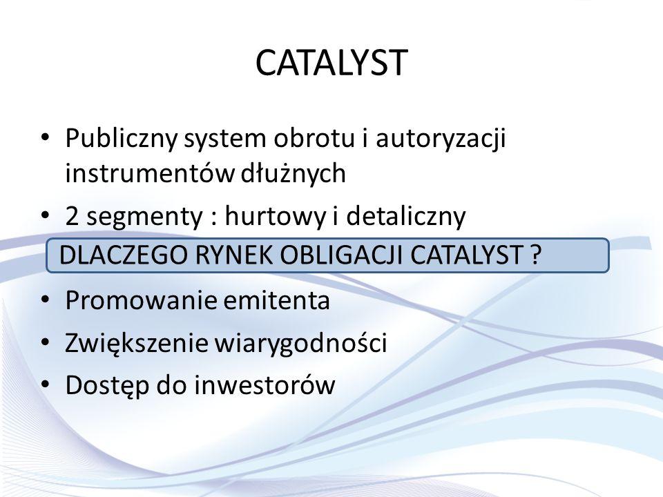 CATALYST Publiczny system obrotu i autoryzacji instrumentów dłużnych 2 segmenty : hurtowy i detaliczny Promowanie emitenta Zwiększenie wiarygodności D