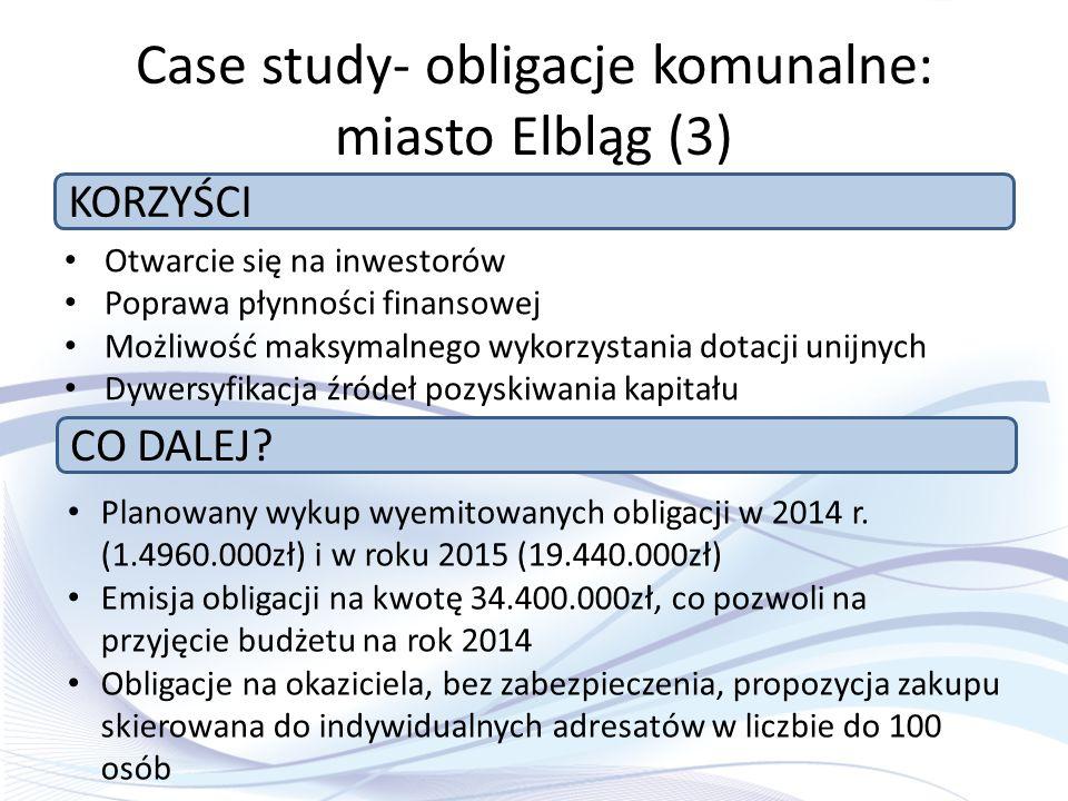 Case study- obligacje komunalne: miasto Elbląg (3) Otwarcie się na inwestorów Poprawa płynności finansowej Możliwość maksymalnego wykorzystania dotacj
