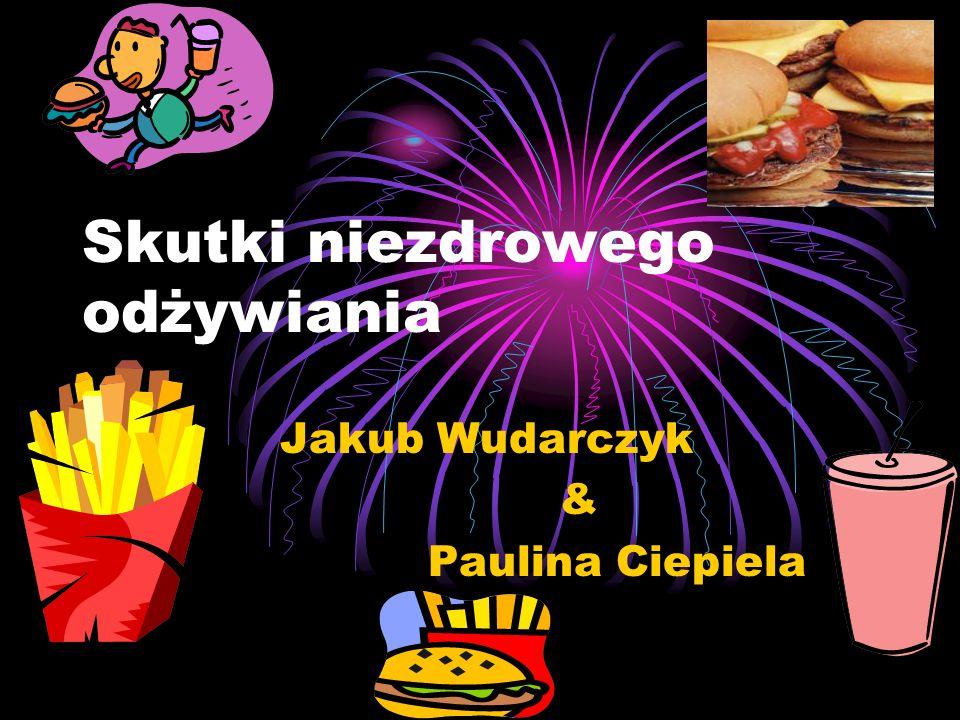 Skutki niezdrowego odżywiania Jakub Wudarczyk & Paulina Ciepiela
