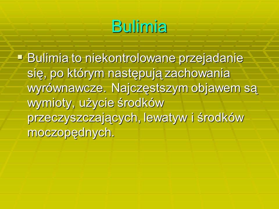 Bulimia  Bulimia to niekontrolowane przejadanie się, po którym następują zachowania wyrównawcze.