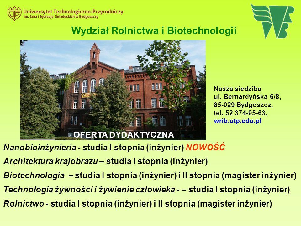 Nanobioinżynieria - studia I stopnia (inżynier) NOWOŚĆ Architektura krajobrazu – studia I stopnia (inżynier) Biotechnologia – studia I stopnia (inżyni