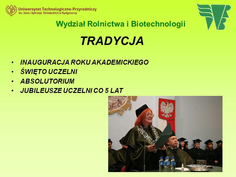 Wydział Rolnictwa i Biotechnologii INAUGURACJA ROKU AKADEMICKIEGO ŚWIĘTO UCZELNI ABSOLUTORIUM JUBILEUSZE UCZELNI CO 5 LAT TRADYCJA