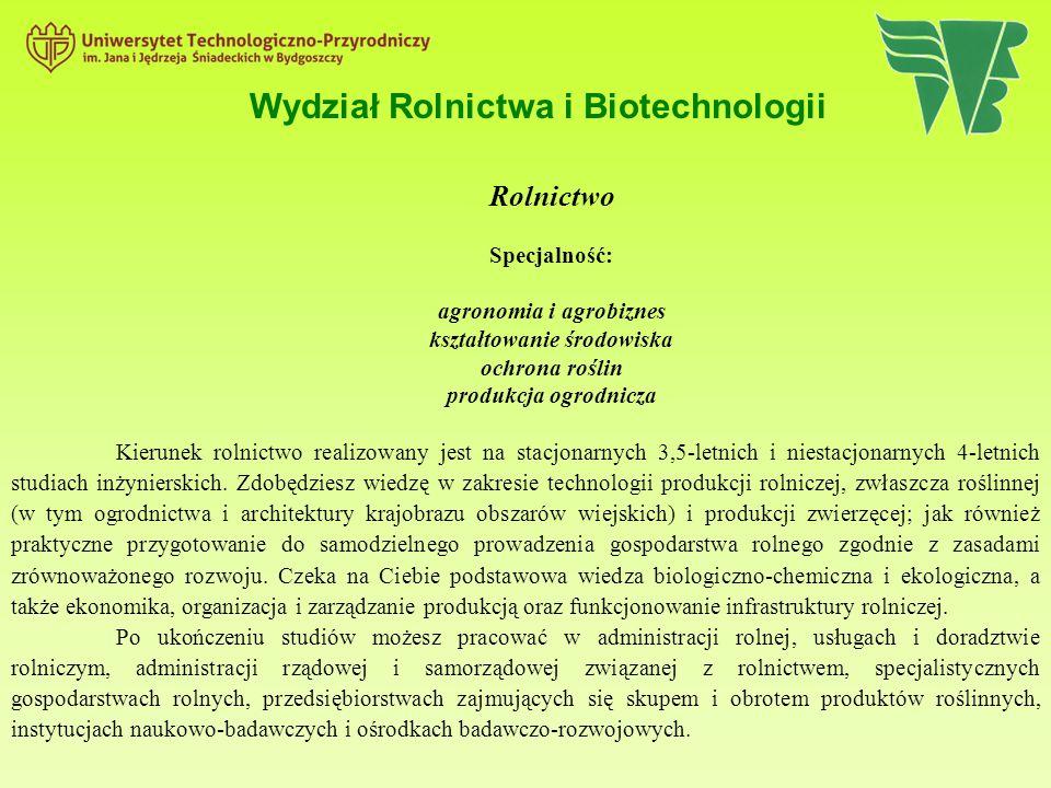 Wydział Rolnictwa i Biotechnologii Rolnictwo Specjalność: agronomia i agrobiznes kształtowanie środowiska ochrona roślin produkcja ogrodnicza Kierunek