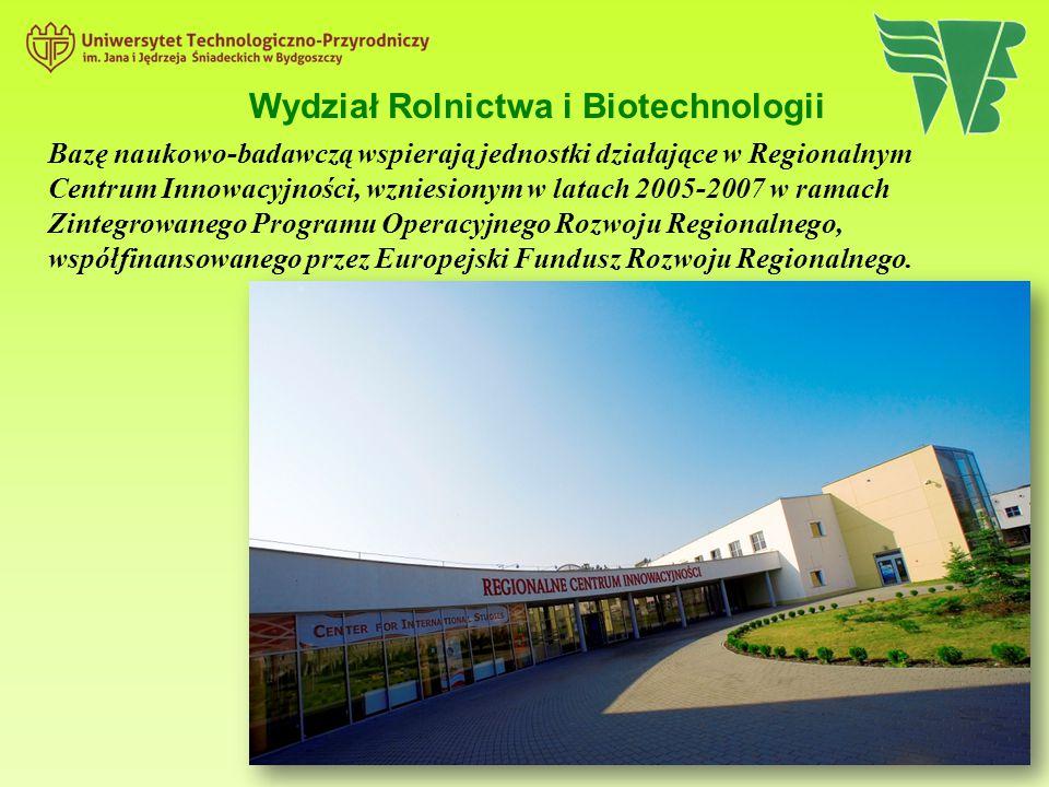 Wydział Rolnictwa i Biotechnologii Bazę naukowo-badawczą wspierają jednostki działające w Regionalnym Centrum Innowacyjności, wzniesionym w latach 200