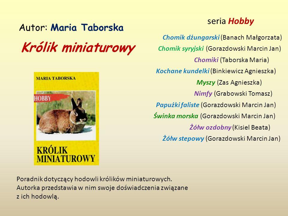 Królik miniaturowy Autor: Maria Taborska Poradnik dotyczący hodowli królików miniaturowych.