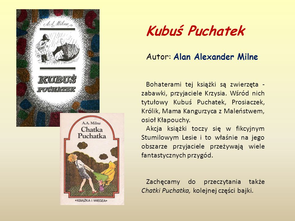 Kubuś Puchatek Autor: Alan Alexander Milne Bohaterami tej książki są zwierzęta - zabawki, przyjaciele Krzysia.