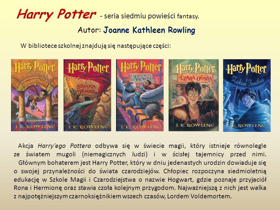 W bibliotece szkolnej znajdują się następujące części: Autor: Joanne Kathleen Rowling Akcja Harry ego Pottera odbywa się w świecie magii, który istnieje równolegle ze światem mugoli (niemagicznych ludzi) i w ścisłej tajemnicy przed nimi.