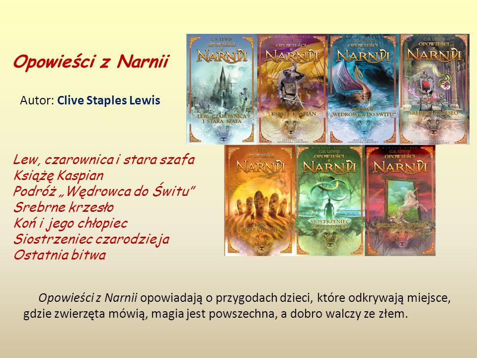 """Opowieści z Narnii Lew, czarownica i stara szafa Książę Kaspian Podróż """"Wędrowca do Świtu Srebrne krzesło Koń i jego chłopiec Siostrzeniec czarodzieja Ostatnia bitwa Opowieści z Narnii opowiadają o przygodach dzieci, które odkrywają miejsce, gdzie zwierzęta mówią, magia jest powszechna, a dobro walczy ze złem."""