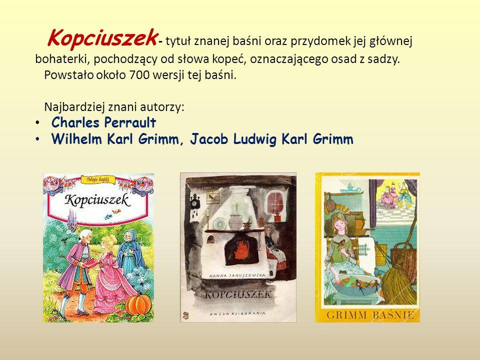 Kopciuszek - tytuł znanej baśni oraz przydomek jej głównej bohaterki, pochodzący od słowa kopeć, oznaczającego osad z sadzy.