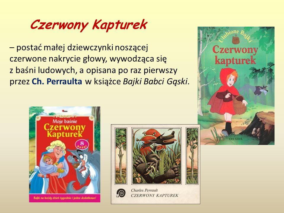 Czerwony Kapturek – postać małej dziewczynki noszącej czerwone nakrycie głowy, wywodząca się z baśni ludowych, a opisana po raz pierwszy przez Ch.
