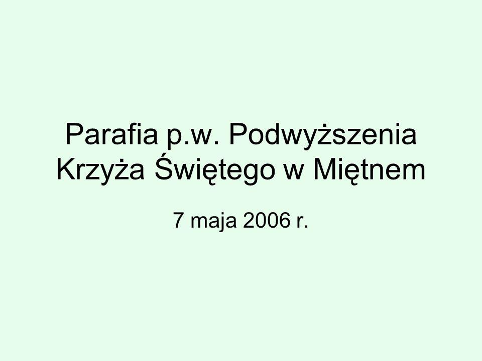 Parafia p.w. Podwyższenia Krzyża Świętego w Miętnem 7 maja 2006 r.