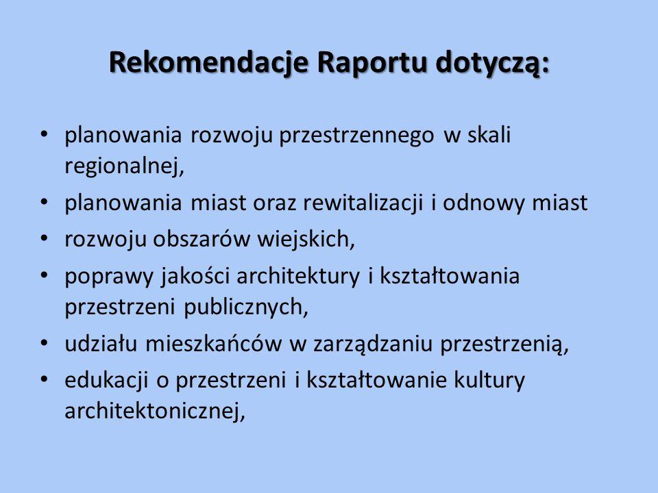 Rekomendacje Raportu dotyczą: planowania rozwoju przestrzennego w skali regionalnej, planowania miast oraz rewitalizacji i odnowy miast rozwoju obszar
