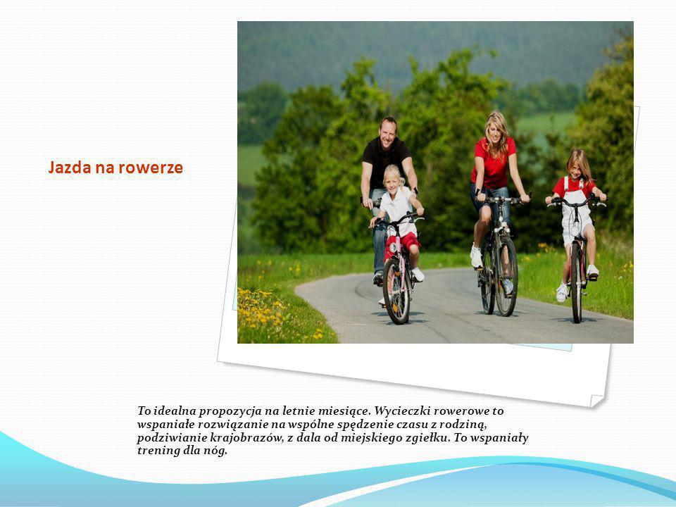 Jazda na rowerze To idealna propozycja na letnie miesiące.