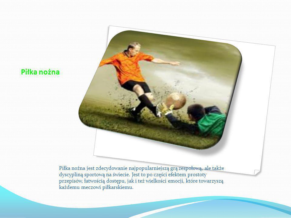 Piłka nożna Piłka nożna jest zdecydowanie najpopularniejszą grą zespołową, ale także dyscypliną sportową na świecie.