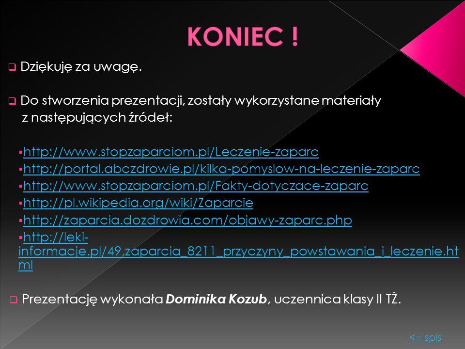  Dziękuję za uwagę.  Do stworzenia prezentacji, zostały wykorzystane materiały z następujących źródeł:  http://www.stopzaparciom.pl/Leczenie-zaparc
