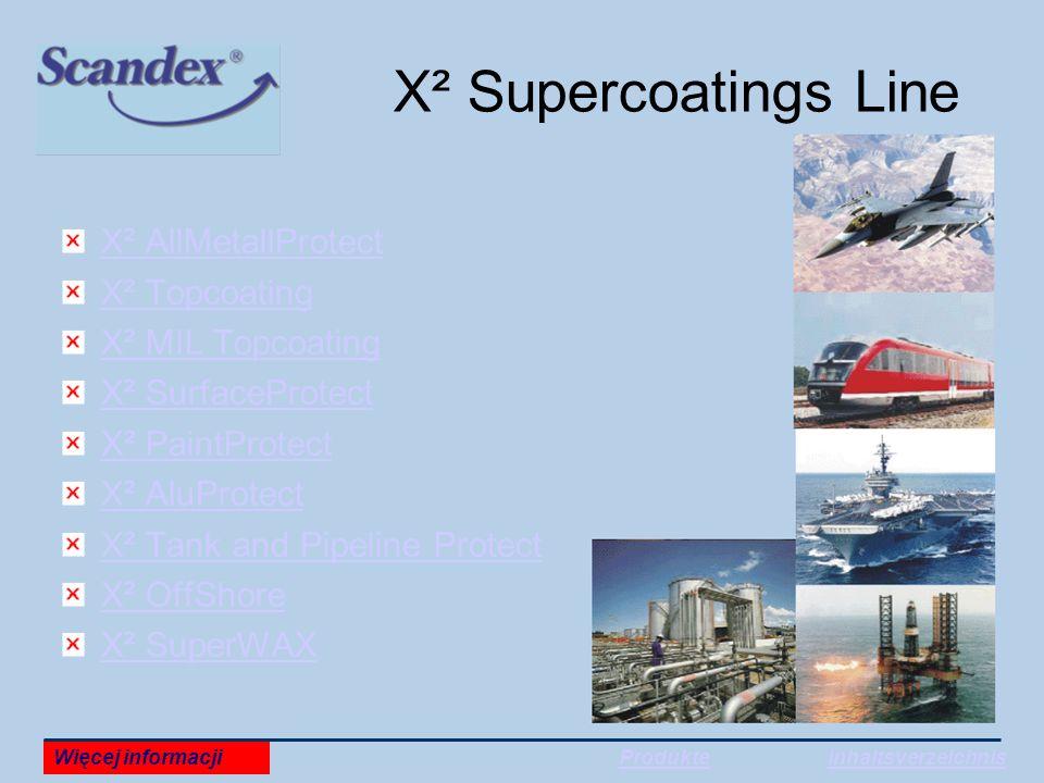X² Supercoatings Line X² AllMetallProtect X² Topcoating X² MIL Topcoating X² SurfaceProtect X² PaintProtect X² AluProtect X² Tank and Pipeline Protect X² OffShore X² SuperWAX Więcej informacjiProdukteInhaltsverzeichnis