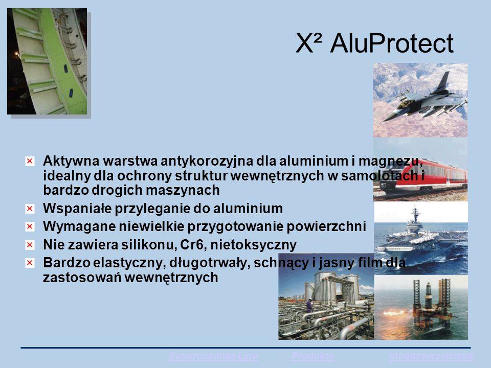 X² AluProtect Aktywna warstwa antykorozyjna dla aluminium i magnezu, idealny dla ochrony struktur wewnętrznych w samolotach i bardzo drogich maszynach Wspaniałe przyleganie do aluminium Wymagane niewielkie przygotowanie powierzchni Nie zawiera silikonu, Cr6, nietoksyczny Bardzo elastyczny, długotrwały, schnący i jasny film dla zastosowań wewnętrznych Supercoatings LineProdukteInhaltsverzeichnis