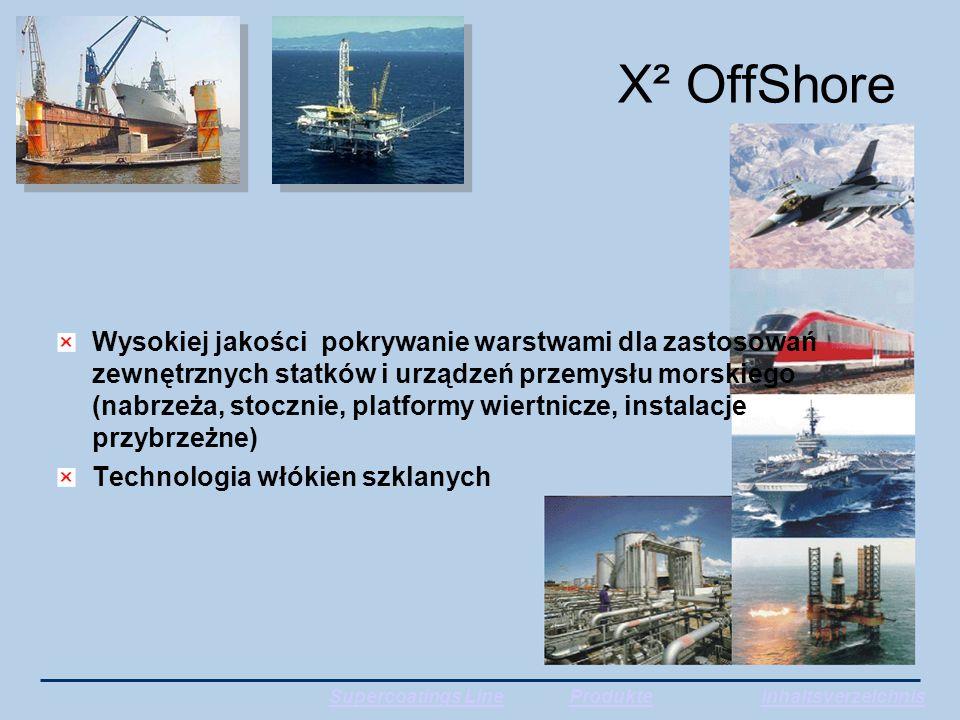 X² OffShore Wysokiej jakości pokrywanie warstwami dla zastosowań zewnętrznych statków i urządzeń przemysłu morskiego (nabrzeża, stocznie, platformy wiertnicze, instalacje przybrzeżne) Technologia włókien szklanych Supercoatings LineProdukteInhaltsverzeichnis