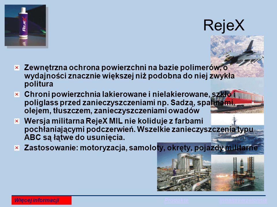 RejeX Zewnętrzna ochrona powierzchni na bazie polimerów, o wydajności znacznie większej niż podobna do niej zwykła politura Chroni powierzchnia lakierowane i nielakierowane, szkło i poliglass przed zanieczyszczeniami np.