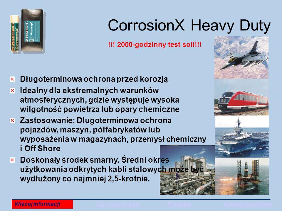 CorrosionX Heavy Duty Długoterminowa ochrona przed korozją Idealny dla ekstremalnych warunków atmosferycznych, gdzie występuje wysoka wilgotność powietrza lub opary chemiczne Zastosowanie: Dlugoterminowa ochrona pojazdów, maszyn, półfabrykatów lub wyposażenia w magazynach, przemysł chemiczny i Off Shore Doskonały środek smarny.