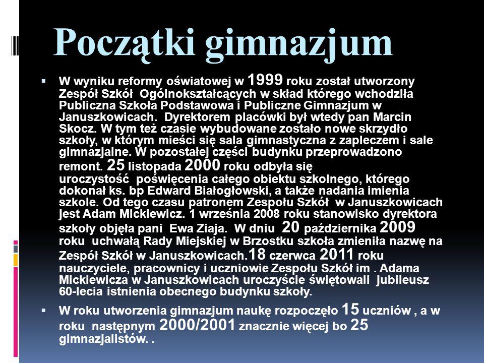 Początki gimnazjum  W wyniku reformy oświatowej w 1999 roku został utworzony Zespół Szkół Ogólnokształcących w skład którego wchodziła Publiczna Szkoła Podstawowa i Publiczne Gimnazjum w Januszkowicach.
