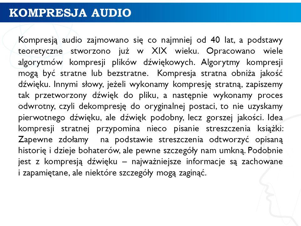 KOMPRESJA AUDIO Kompresją audio zajmowano się co najmniej od 40 lat, a podstawy teoretyczne stworzono już w XIX wieku.