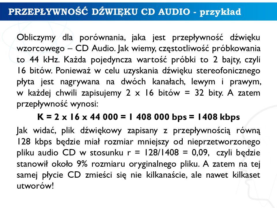 PRZEPŁYWNOŚĆ DŹWIĘKU CD AUDIO - przykład Obliczymy dla porównania, jaka jest przepływność dźwięku wzorcowego – CD Audio.